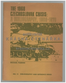 THE 1968 CZECHOSLOVAK CRISIS: A BIBLIOGRAPHY, 1968 – 1970(Parrish Michael)