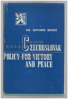 CZECHOSLOVAK POLICY FOR VICTORY AND PEACE (Beneš Edvard)